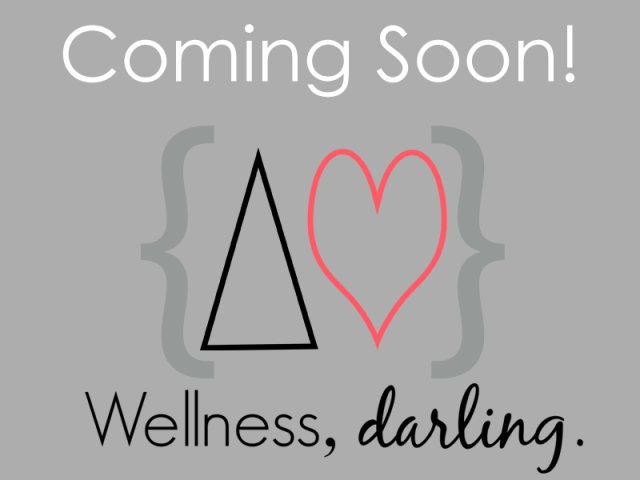 wellness, darling. health and body image blog coming soon.